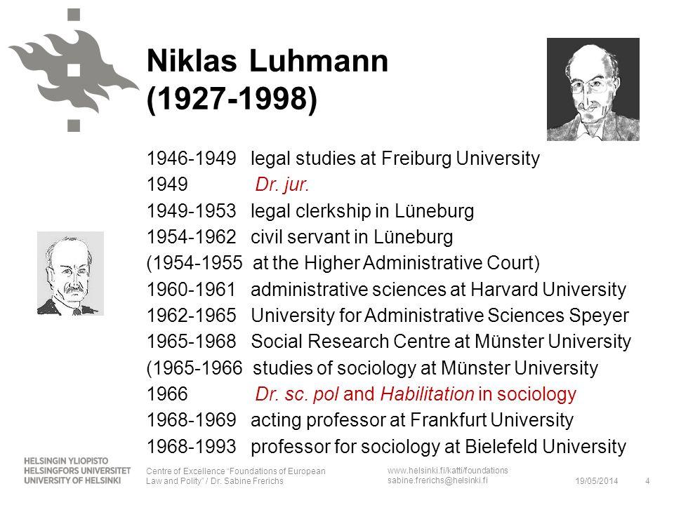 www.helsinki.fi/katti/foundations sabine.frerichs@helsinki.fi Niklas Luhmann (1927-1998) 1946-1949 legal studies at Freiburg University 1949 Dr. jur.