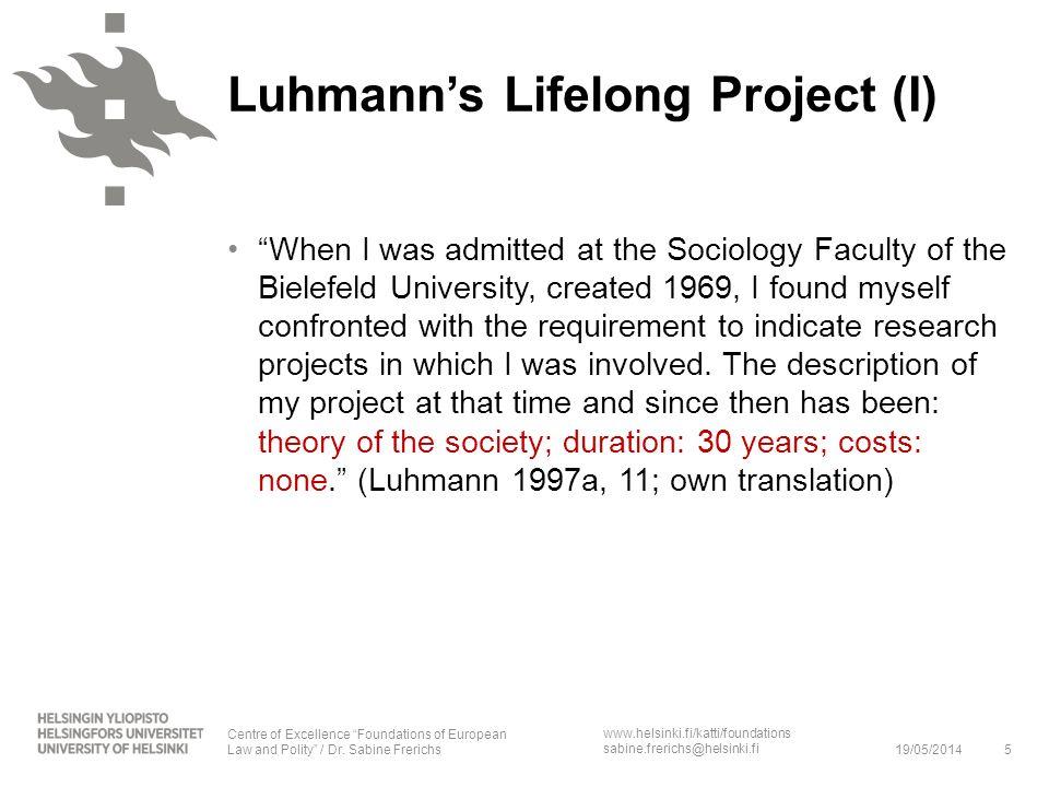 www.helsinki.fi/katti/foundations sabine.frerichs@helsinki.fi Luhmanns Lifelong Project (I) When I was admitted at the Sociology Faculty of the Bielef