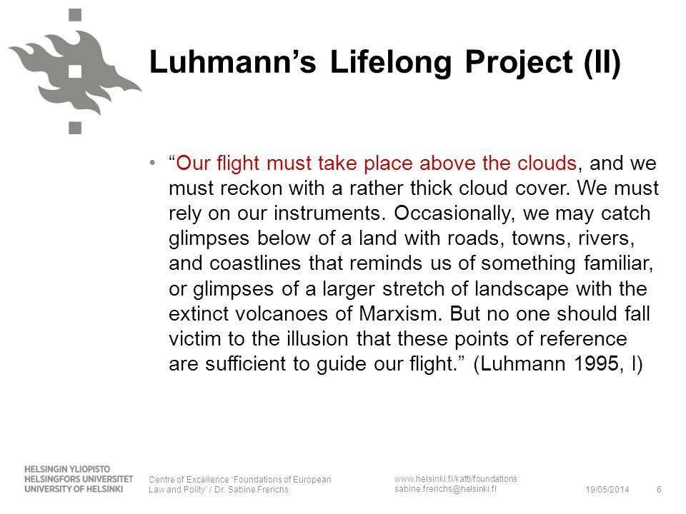 www.helsinki.fi/katti/foundations sabine.frerichs@helsinki.fi Luhmanns Lifelong Project (II) Our flight must take place above the clouds, and we must