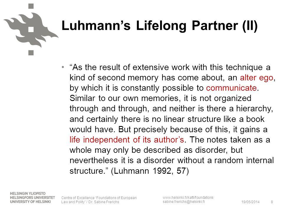 www.helsinki.fi/katti/foundations sabine.frerichs@helsinki.fi Luhmanns Lifelong Partner (II) As the result of extensive work with this technique a kin