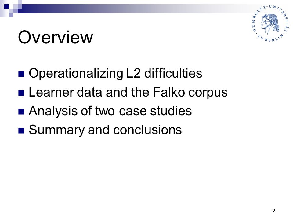 2 Overview Operationalizing L2 difficulties Learner data and the Falko corpus Analysis of two case studies Summary and conclusions