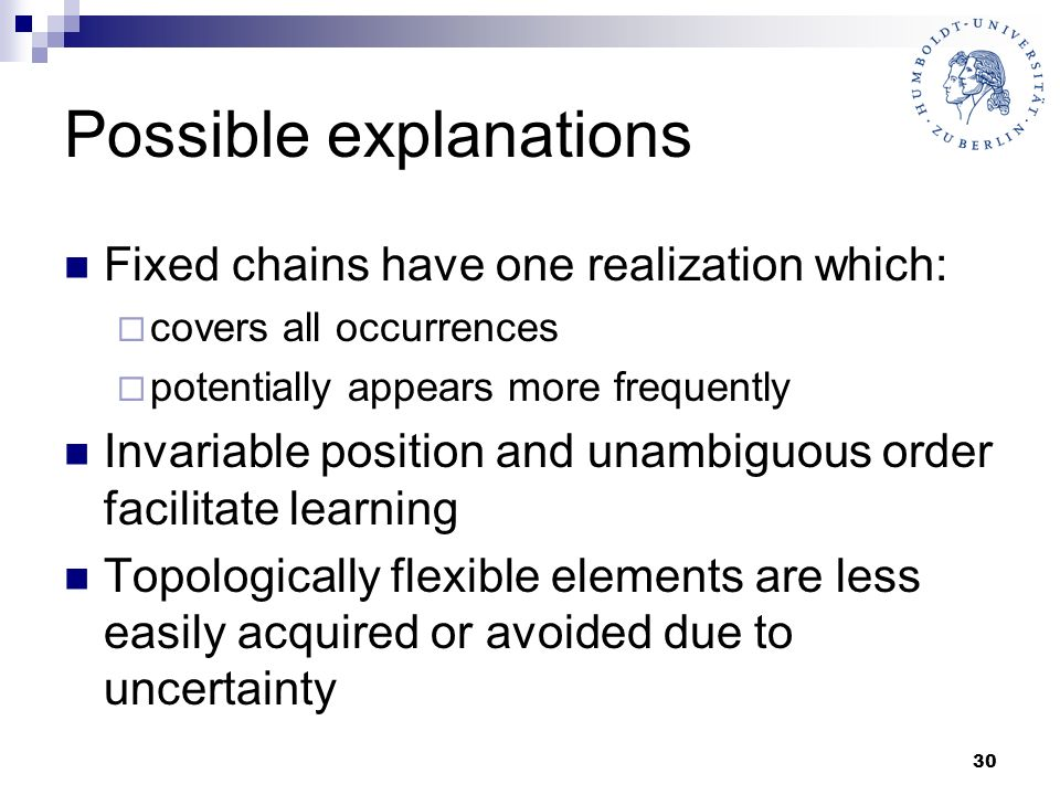30 Possible explanations Fixed chains have one realization which: covers all occurrences potentially appears more frequently Invariable position and u