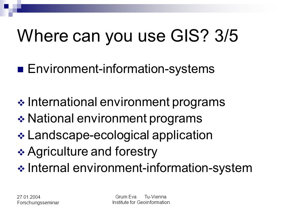 Grum Eva Tu-Vienna Institute for Geoinformation 27.01.2004 Forschungsseminar Where can you use GIS? 3/5 Environment-information-systems International