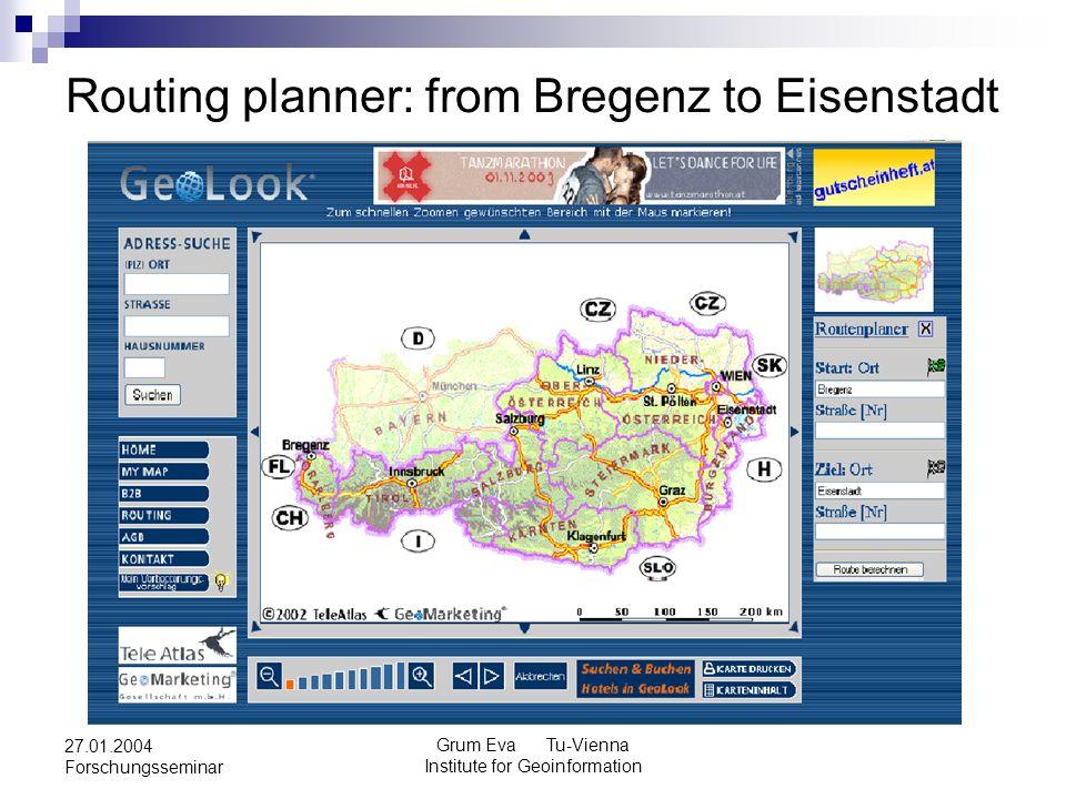 Grum Eva Tu-Vienna Institute for Geoinformation 27.01.2004 Forschungsseminar Routing planner: from Bregenz to Eisenstadt