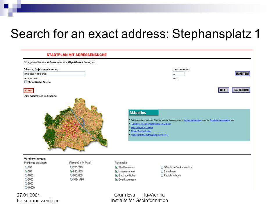 Grum Eva Tu-Vienna Institute for Geoinformation 27.01.2004 Forschungsseminar Search for an exact address: Stephansplatz 1