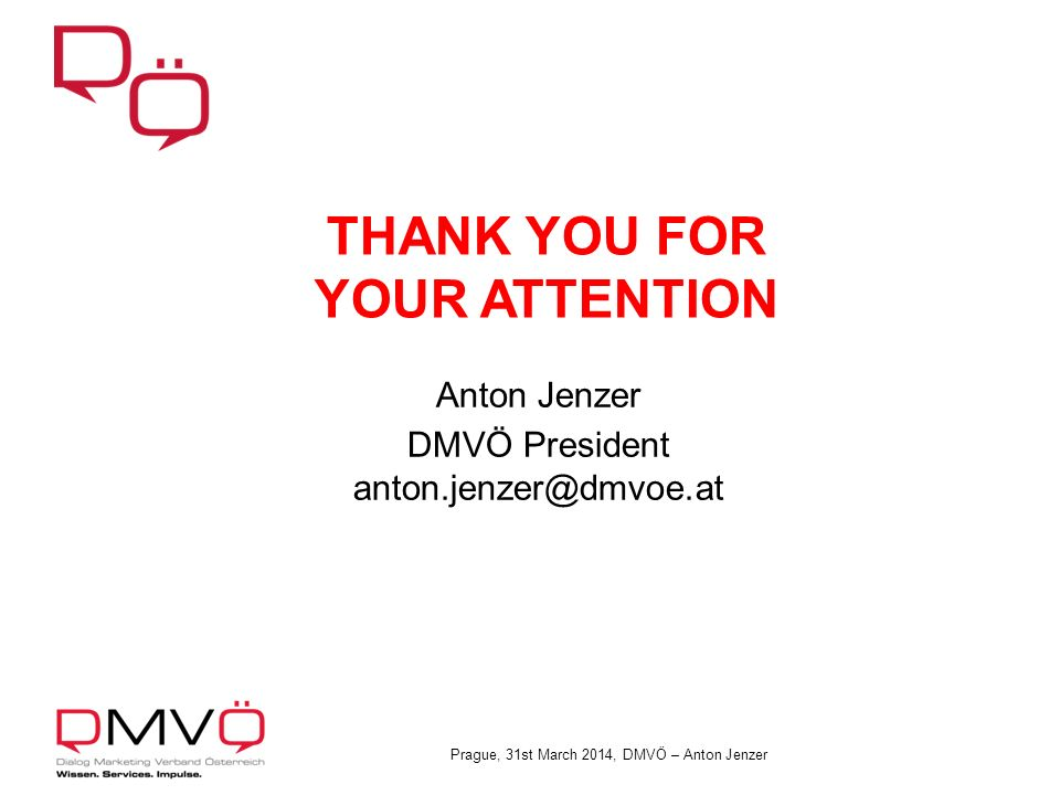Prague, 31st March 2014, DMVÖ – Anton Jenzer Anton Jenzer DMVÖ President anton.jenzer@dmvoe.at THANK YOU FOR YOUR ATTENTION