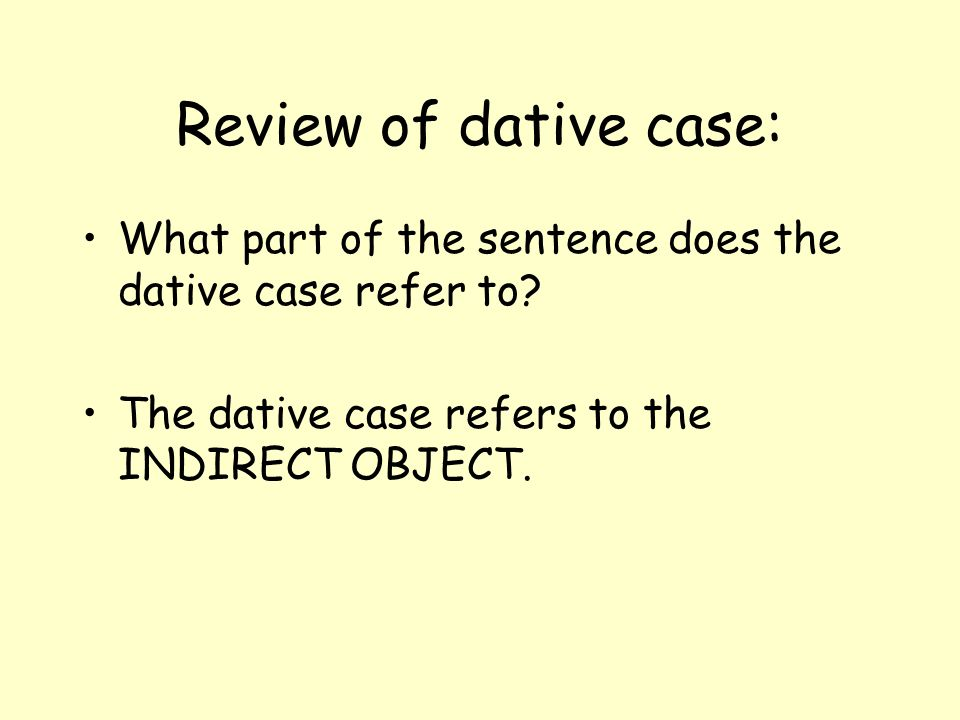Review of dative case: What part of the sentence does the dative case refer to.