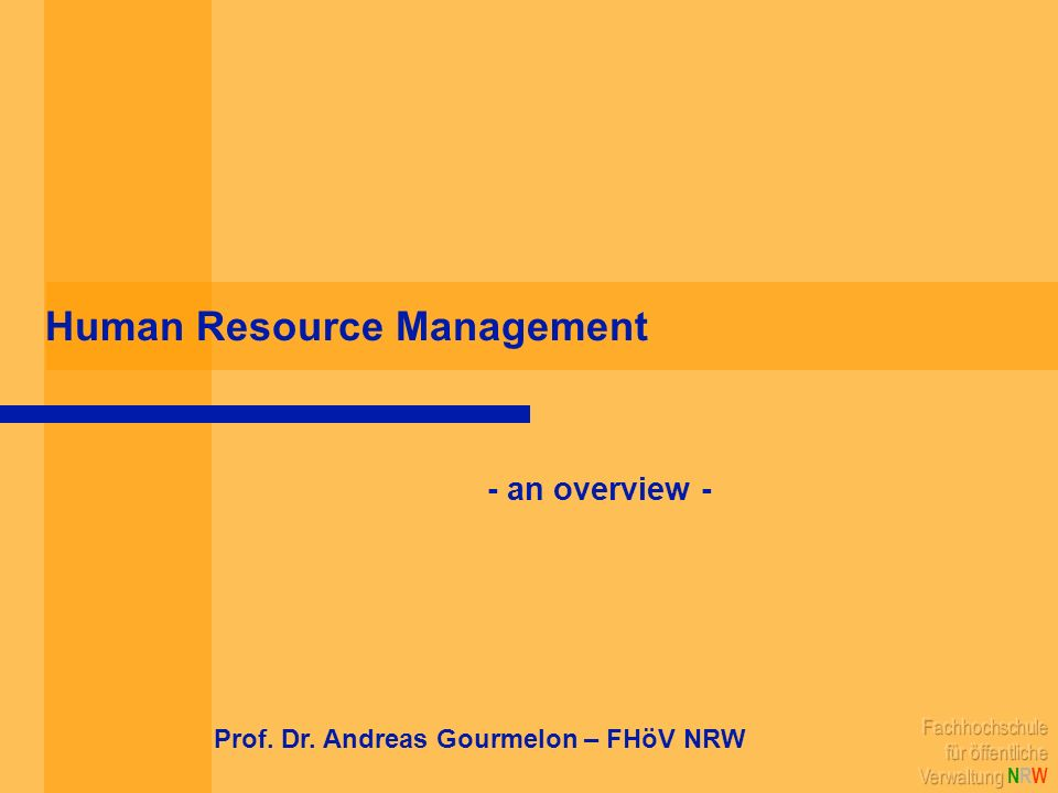 What you can expect … definition of Human Resource Management summary of major Human Resource Management functions presentation of environmental factors influencing Human Resource Management comparison of Human Resource Management in public administrations of Poland and Germany