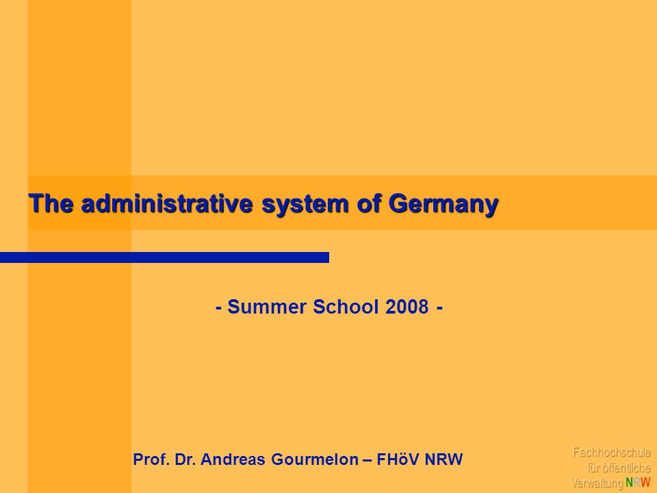 The administrative system of Germany - Summer School 2008 - Prof. Dr. Andreas Gourmelon – FHöV NRW