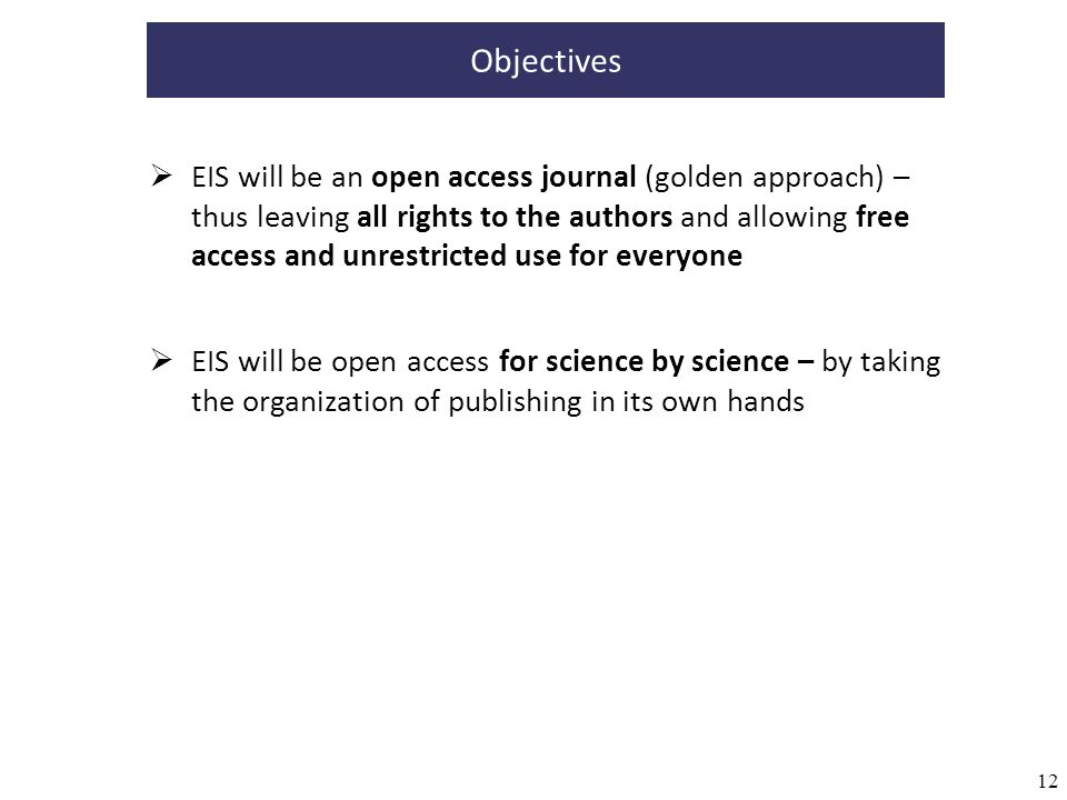 12 EIS will be an open access journal (golden approach) – thus leaving all rights to the authors and allowing free access and unrestricted use for eve