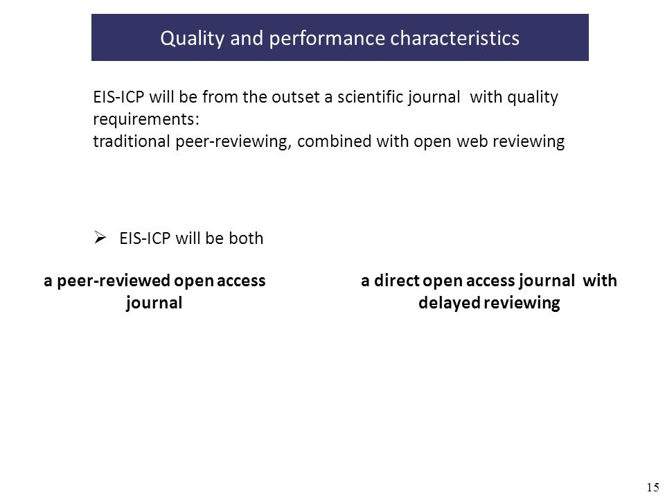 15 Quality and performance characteristics EIS-ICP will be both a peer-reviewed open access journal a direct open access journal with delayed reviewin