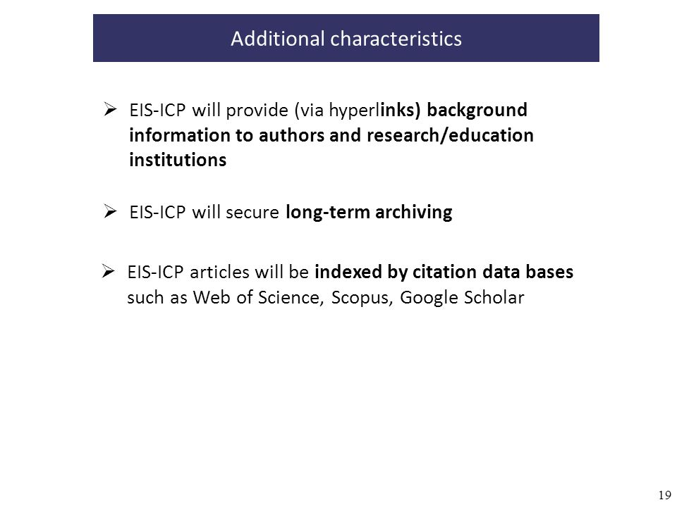 19 EIS-ICP will provide (via hyperlinks) background information to authors and research/education institutions Additional characteristics EIS-ICP will