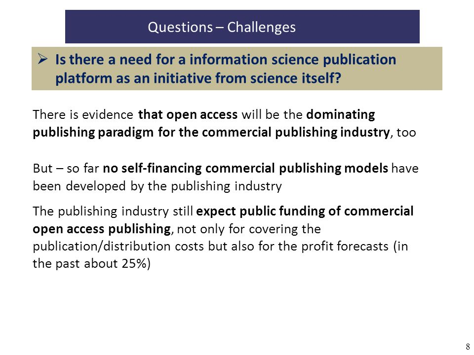 8 Questions – Challenges Is there a need for a information science publication platform as an initiative from science itself? There is evidence that o