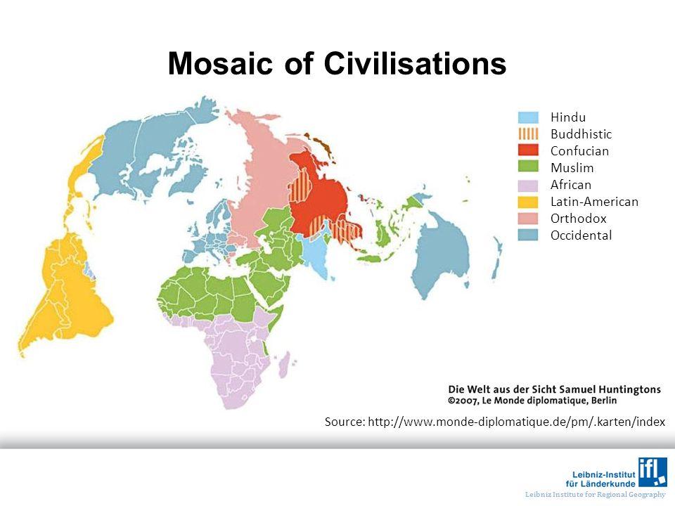 Leibniz Institute for Regional Geography Mosaic of Civilisations Hindu Buddhistic Confucian Muslim African Latin-American Orthodox Occidental Source: