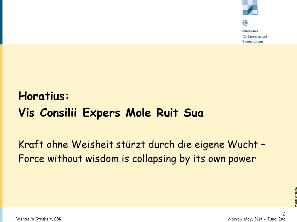 © BBR Bonn 2007 3 Warsaw May, 31st – June, 2ndWendelin Strubelt, BBR Thesis I From Europa Regina to a multipolar global system – the development from a European – centrist world model to a world dominated by the megaspaces of the Northern Hemisphere