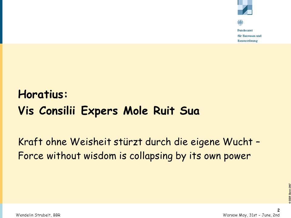 © BBR Bonn 2007 33 Warsaw May, 31st – June, 2ndWendelin Strubelt, BBR Seneca: Non in verbis sed in rebus est Die Philosophie lehrt tun, nicht reden.