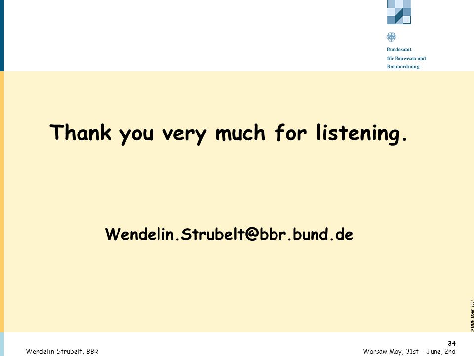 © BBR Bonn 2007 34 Warsaw May, 31st – June, 2ndWendelin Strubelt, BBR Thank you very much for listening.