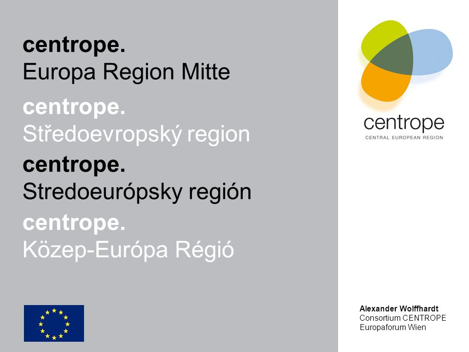 characteristics of the region Population 6-8 Mio inhabitants 3 Mio in cities Economy 55 – 65% employees service sector Growth GDP A 0,8% CZ 2,6% SK 3,5 % H 3,6% Infrastructure 3 int.