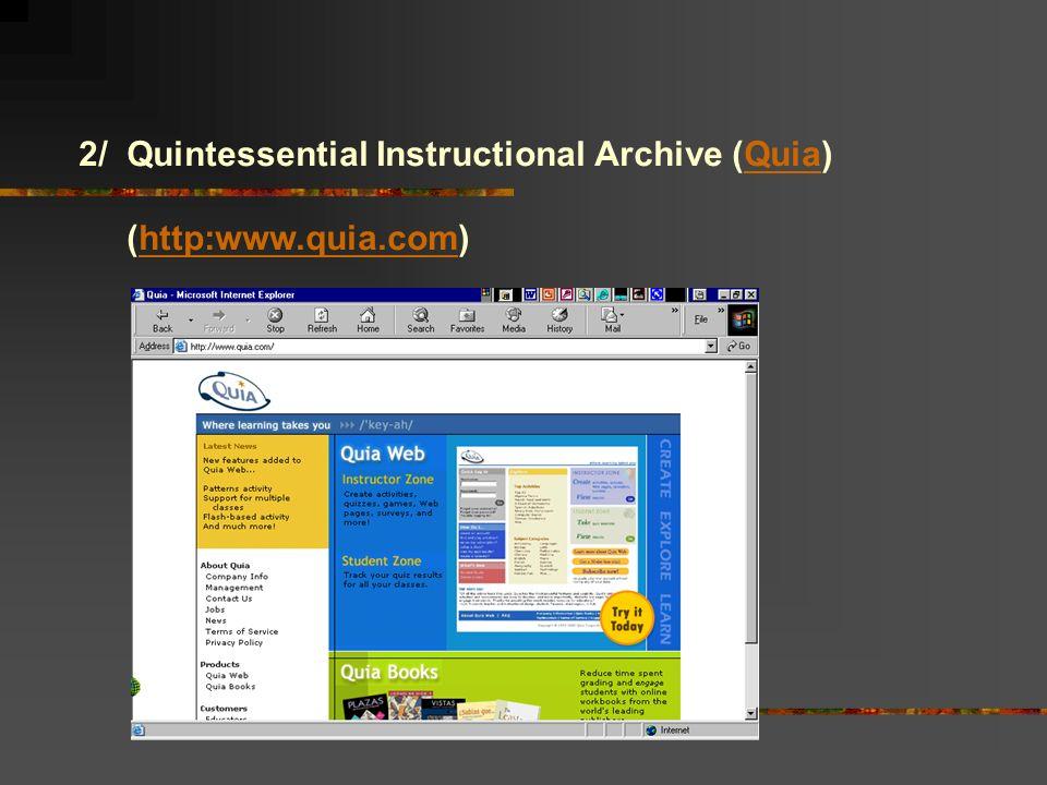 2/ Quintessential Instructional Archive (Quia)Quia (http:www.quia.com)http:www.quia.com