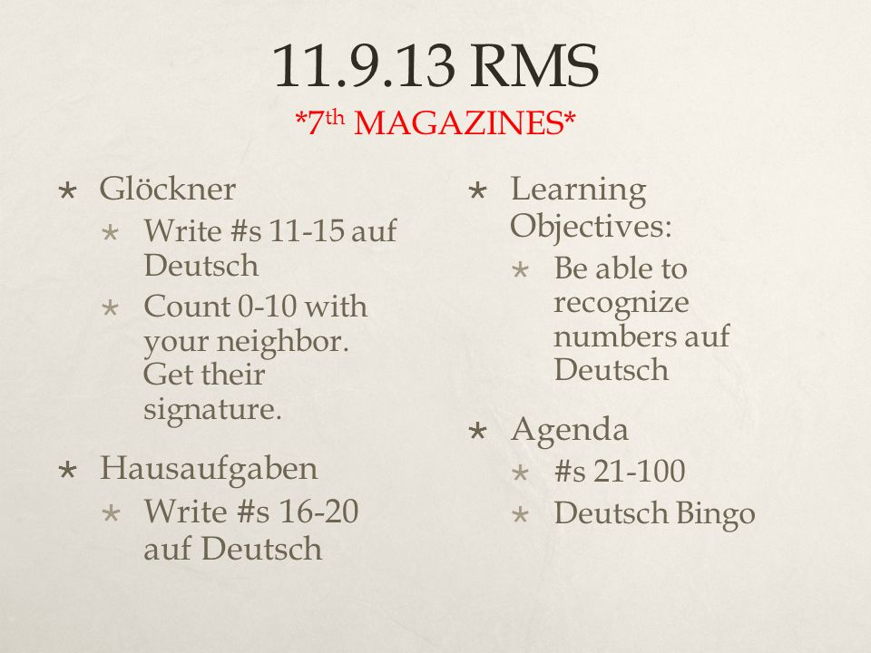 11.9.13 RMS *7 th MAGAZINES* Glöckner Write #s 11-15 auf Deutsch Count 0-10 with your neighbor.