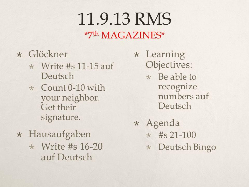 11.9.13 RMS *7 th MAGAZINES* Glöckner Write #s 11-15 auf Deutsch Count 0-10 with your neighbor.
