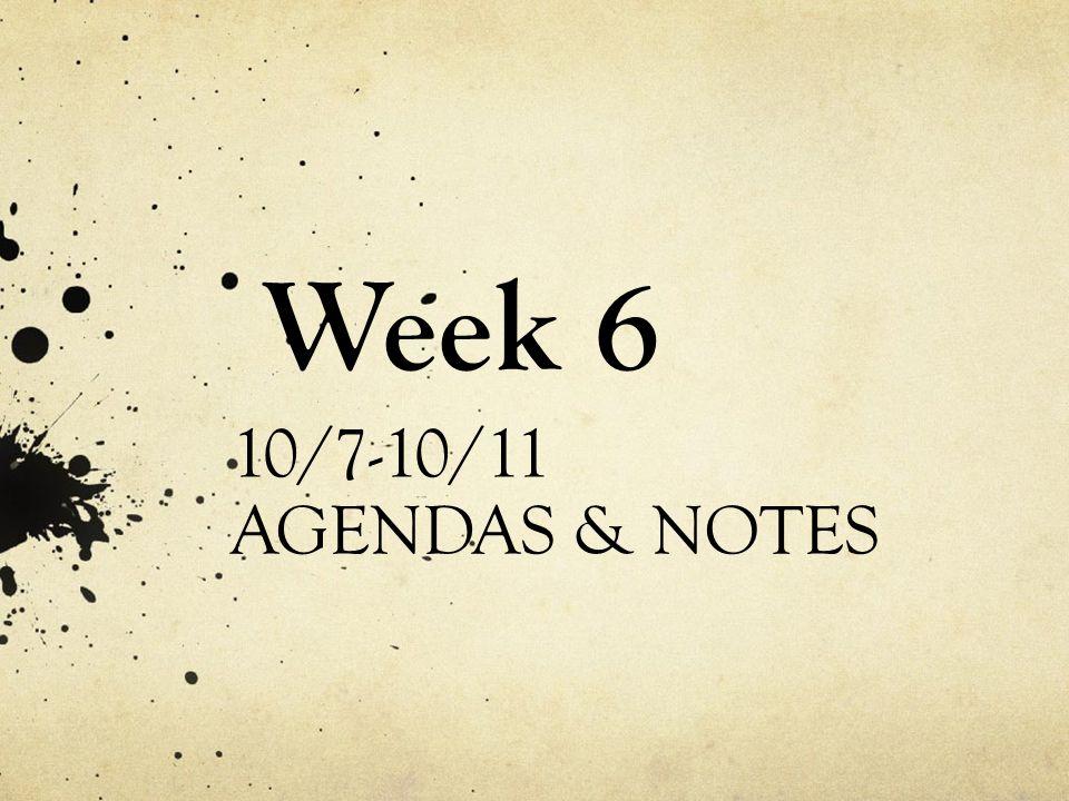 Week 6 10/7-10/11 AGENDAS & NOTES