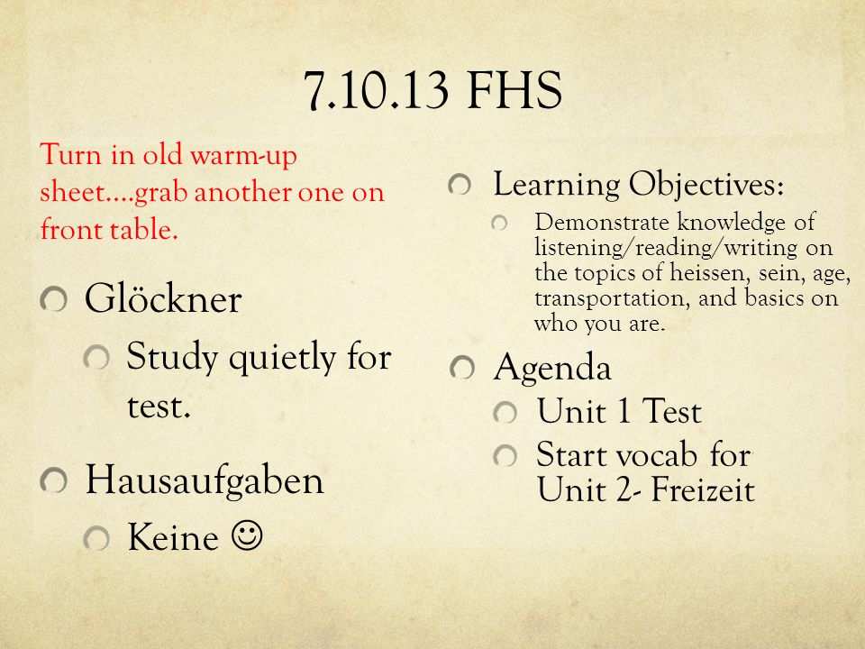 7.10.13 FHS Learning Objectives: Demonstrate knowledge of listening/reading/writing on the topics of heissen, sein, age, transportation, and basics on