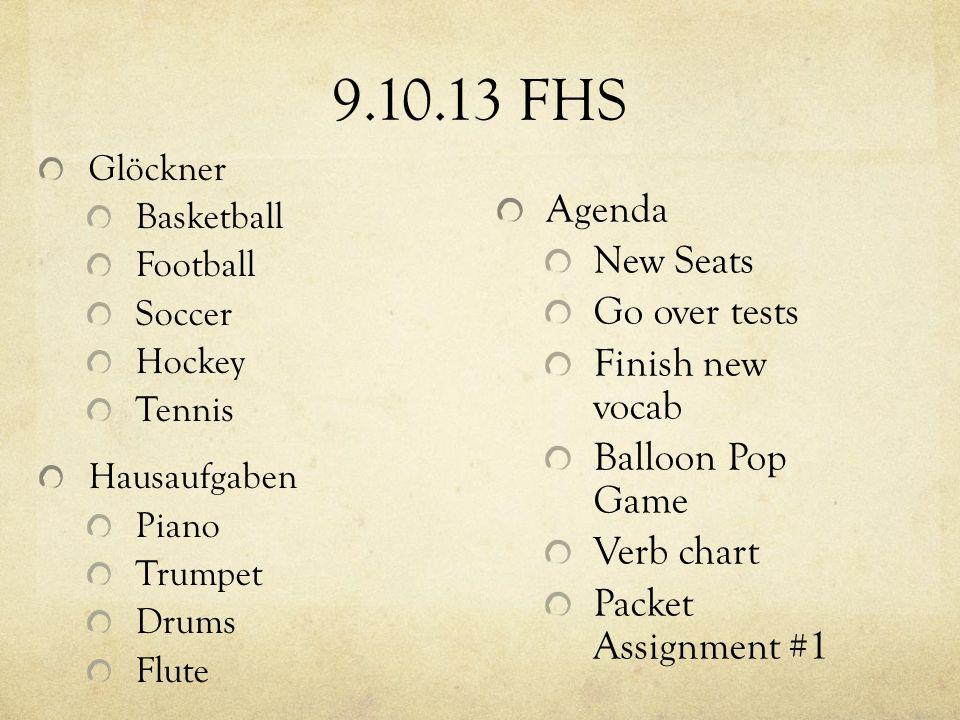 9.10.13 FHS Agenda New Seats Go over tests Finish new vocab Balloon Pop Game Verb chart Packet Assignment #1 Glöckner Basketball Football Soccer Hocke