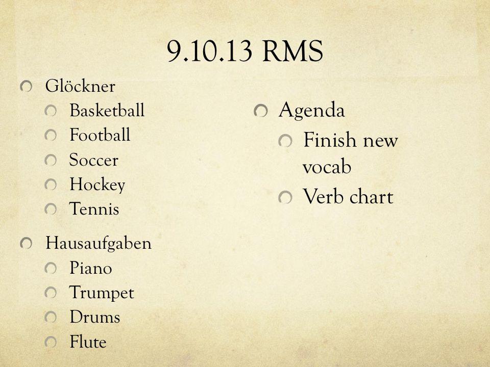 9.10.13 RMS Agenda Finish new vocab Verb chart Glöckner Basketball Football Soccer Hockey Tennis Hausaufgaben Piano Trumpet Drums Flute