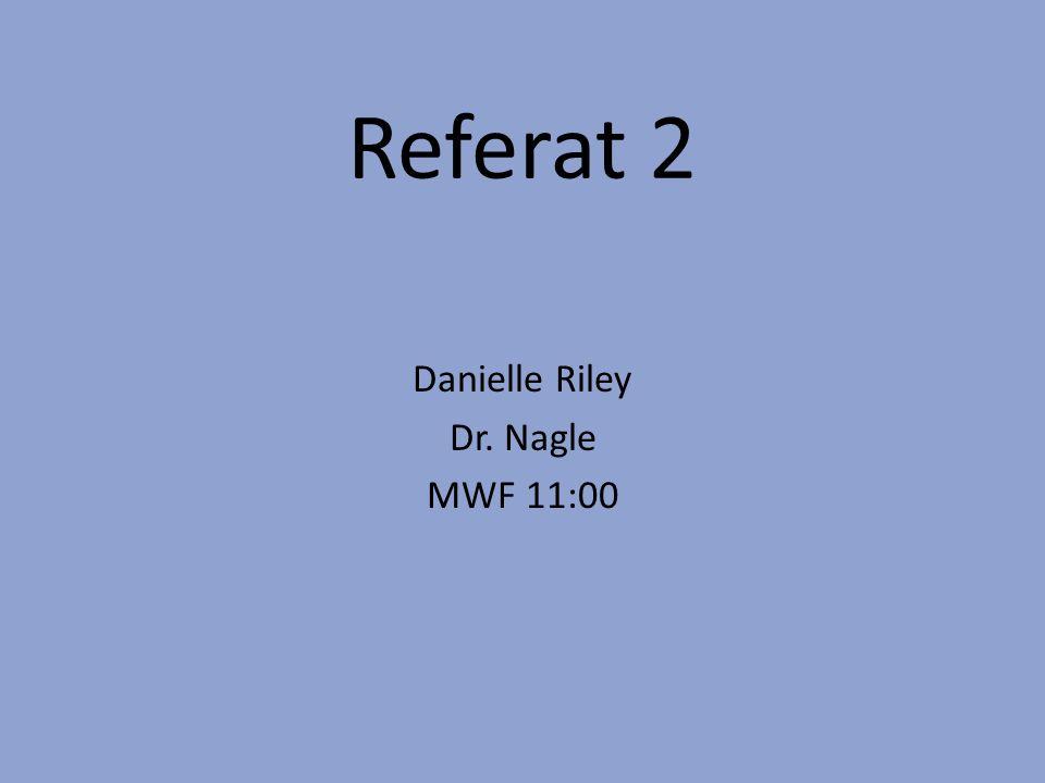 Referat 2 Danielle Riley Dr. Nagle MWF 11:00