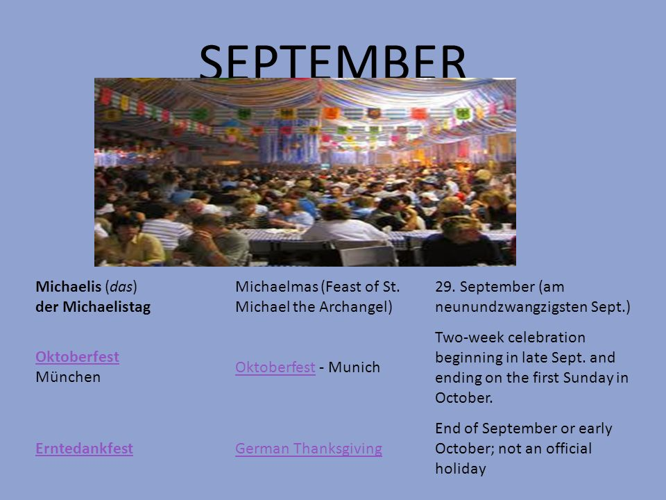SEPTEMBER Michaelis (das) der Michaelistag Michaelmas (Feast of St. Michael the Archangel) 29. September (am neunundzwangzigsten Sept.) Oktoberfest Ok