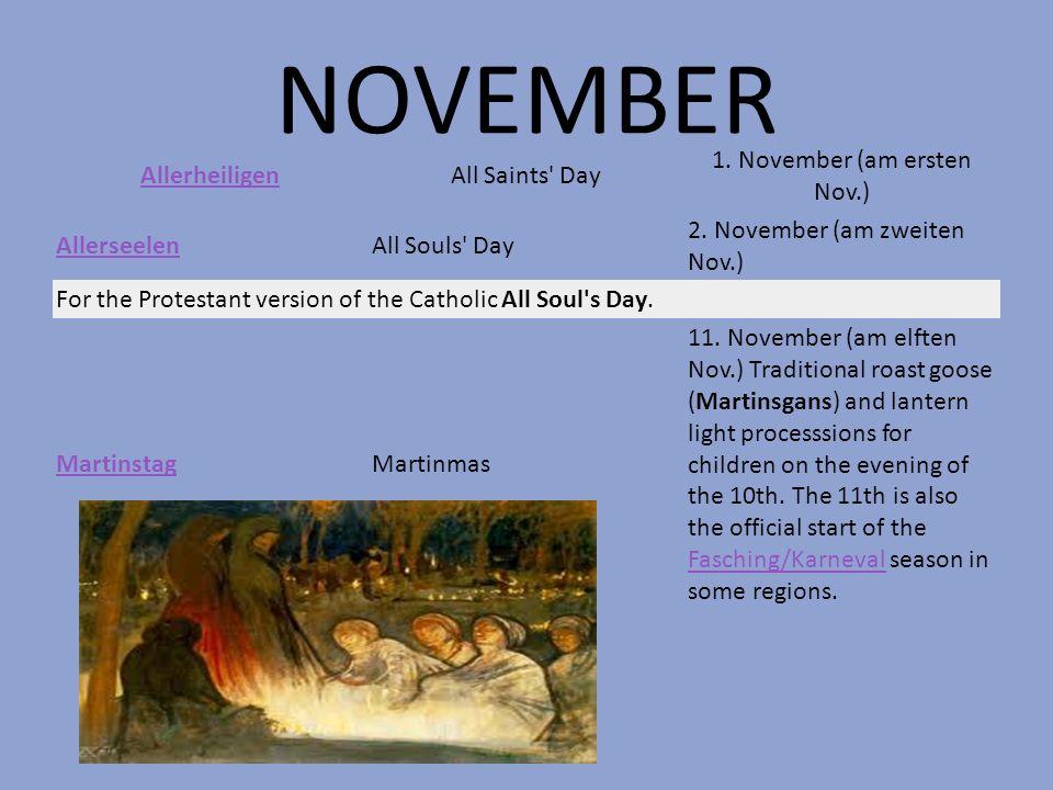 NOVEMBER AllerheiligenAll Saints' Day 1. November (am ersten Nov.) AllerseelenAll Souls' Day 2. November (am zweiten Nov.) For the Protestant version