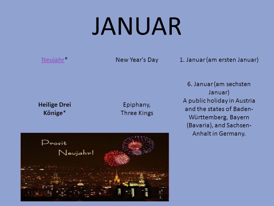 JANUAR NeujahrNeujahr*New Year's Day1. Januar (am ersten Januar) Heilige Drei Könige* Epiphany, Three Kings 6. Januar (am sechsten Januar) A public ho
