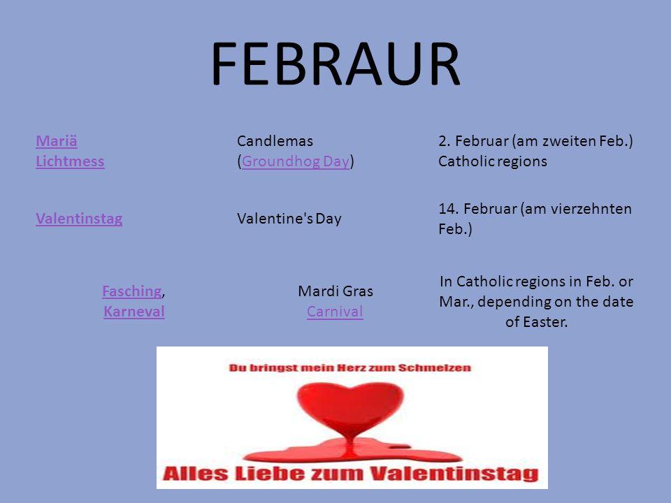 FEBRAUR Mariä Lichtmess Candlemas (Groundhog Day)Groundhog Day 2. Februar (am zweiten Feb.) Catholic regions ValentinstagValentine's Day 14. Februar (