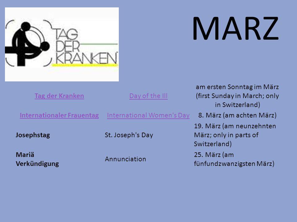 MARZ Tag der KrankenDay of the Ill am ersten Sonntag im März (first Sunday in March; only in Switzerland) Internationaler FrauentagInternational Women