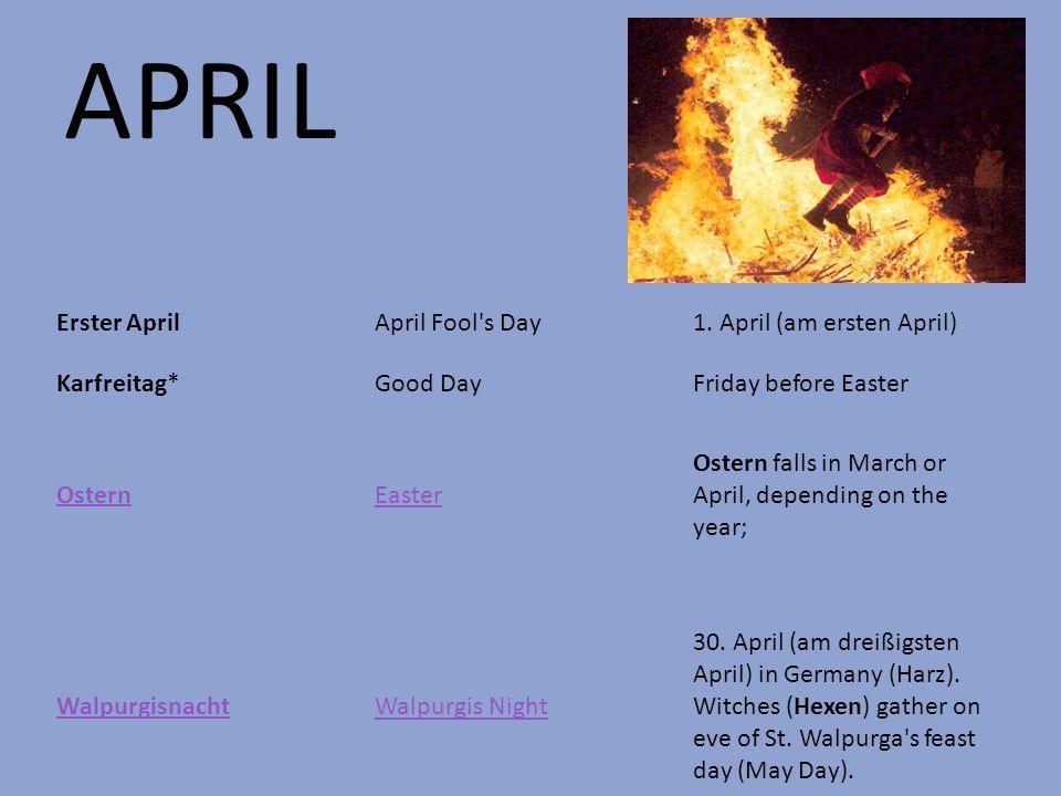 APRIL Erster AprilApril Fool's Day1. April (am ersten April) Karfreitag*Good DayFriday before Easter OsternEaster Ostern falls in March or April, depe