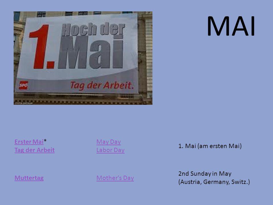 MAI Erster MaiErster Mai* Tag der Arbeit Tag der Arbeit May Day Labor Day 1. Mai (am ersten Mai) MuttertagMother's Day 2nd Sunday in May (Austria, Ger