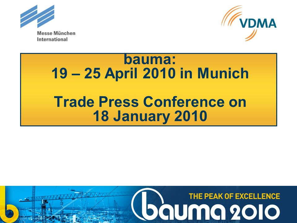 bauma: 19 – 25 April 2010 in Munich Trade Press Conference on 18 January 2010