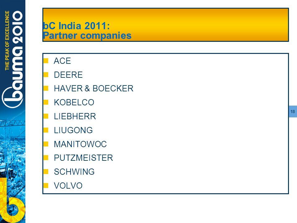 18 bC India 2011: Partner companies ACE DEERE HAVER & BOECKER KOBELCO LIEBHERR LIUGONG MANITOWOC PUTZMEISTER SCHWING VOLVO