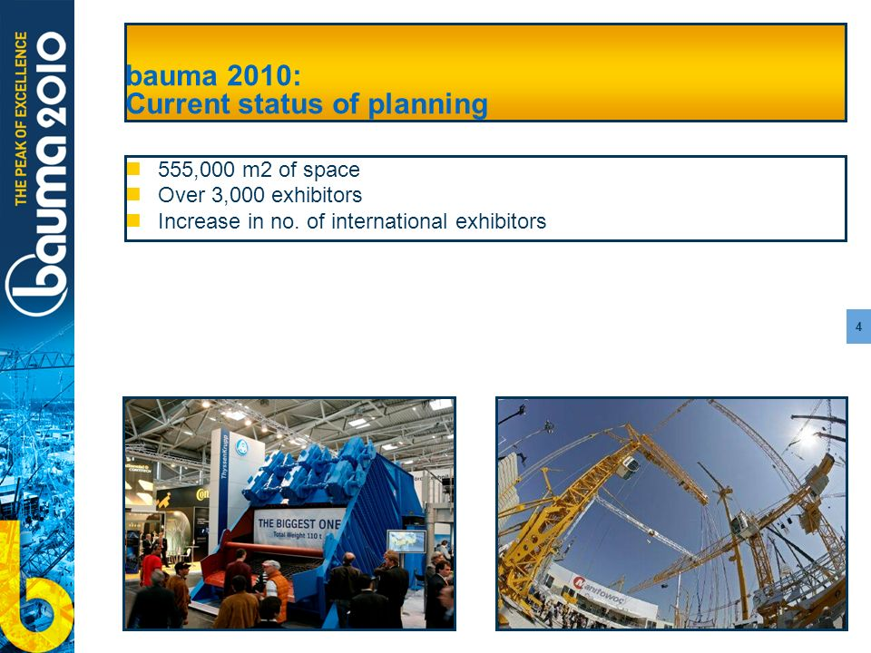 4 bauma 2010: Current status of planning 555,000 m2 of space Over 3,000 exhibitors Increase in no.