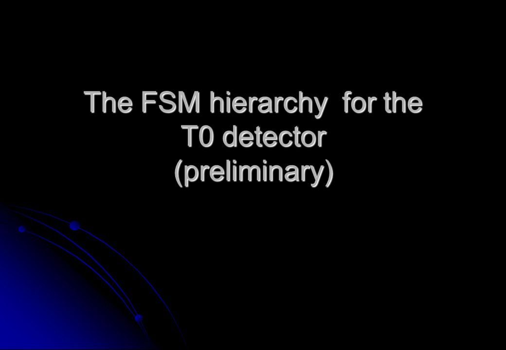 The FSM hierarchy for the T0 detector (preliminary)