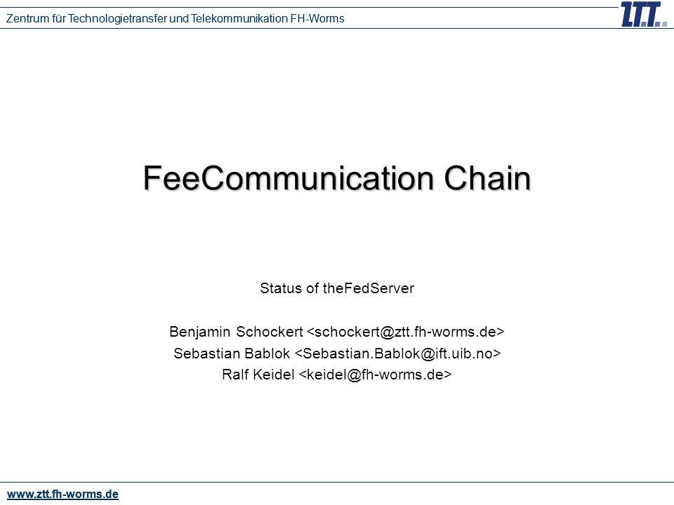 www.ztt.fh-worms.de Fero Meeting, 2006-01-31 Benjamin Schockert, Sebastian Bablok, Ralf Keidel www.ztt.fh-worms.de TOC current state of FedServer next steps