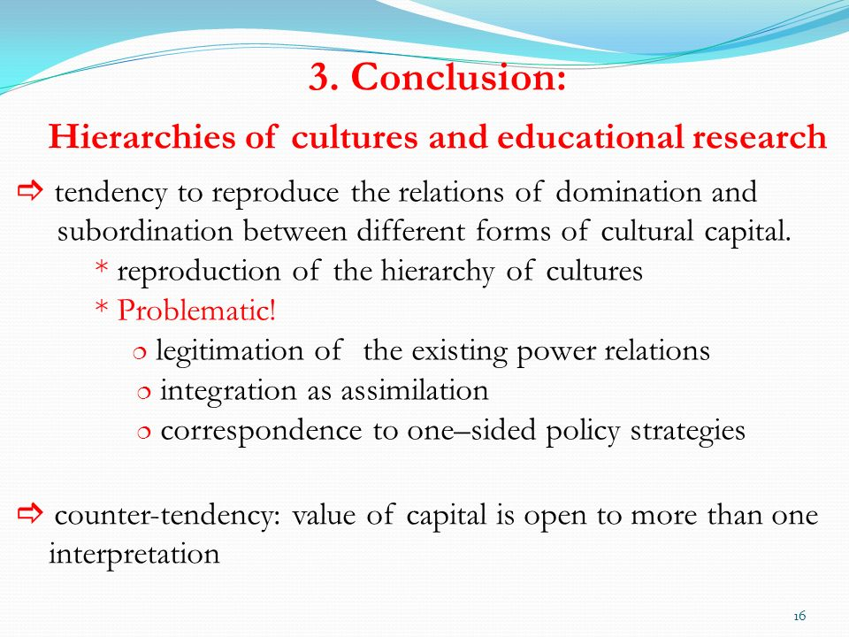 tendency to reproduce the relations of domination and subordination between different forms of cultural capital.