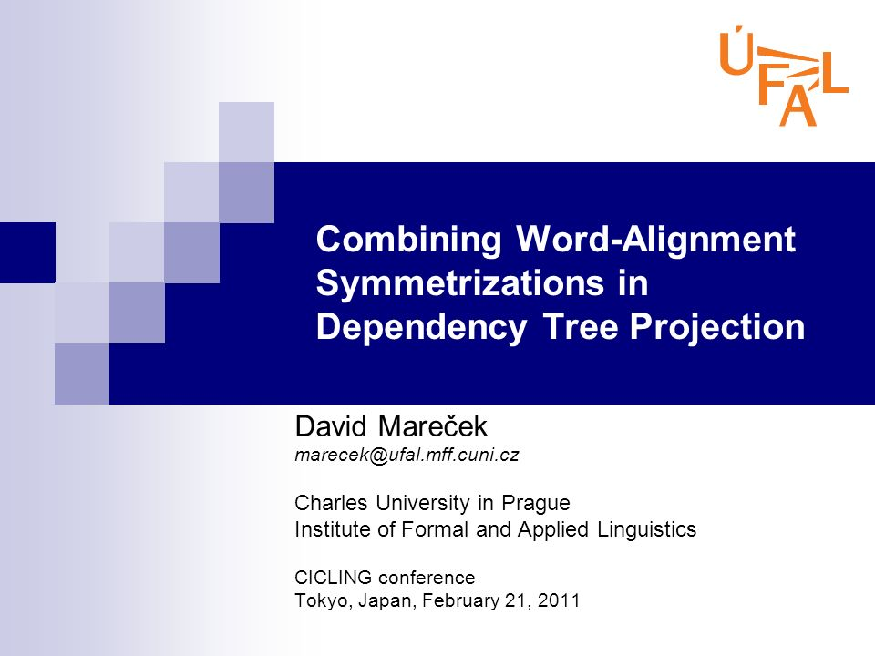 Combining Word-Alignment Symmetrizations in Dependency Tree Projection David Mareček marecek@ufal.mff.cuni.cz Charles University in Prague Institute o