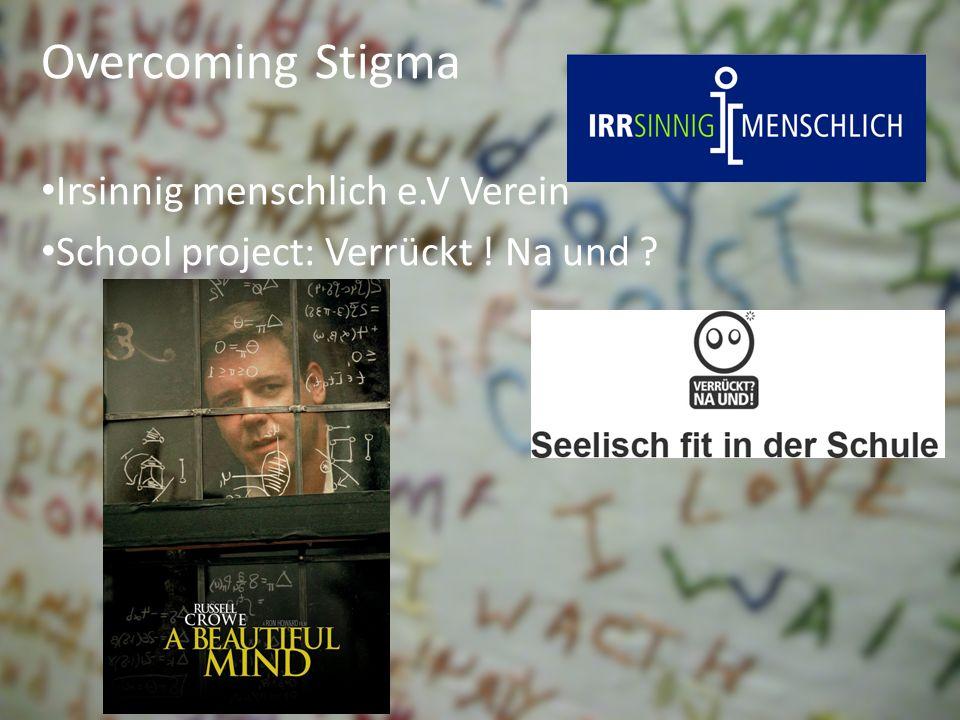Overcoming Stigma Irsinnig menschlich e.V Verein School project: Verrückt ! Na und