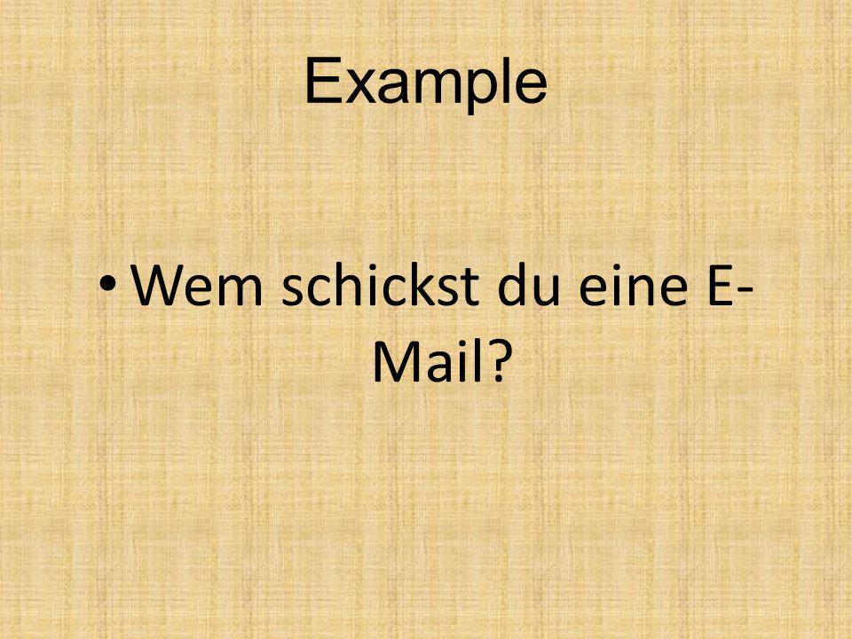Example Wem schickst du eine E- Mail?