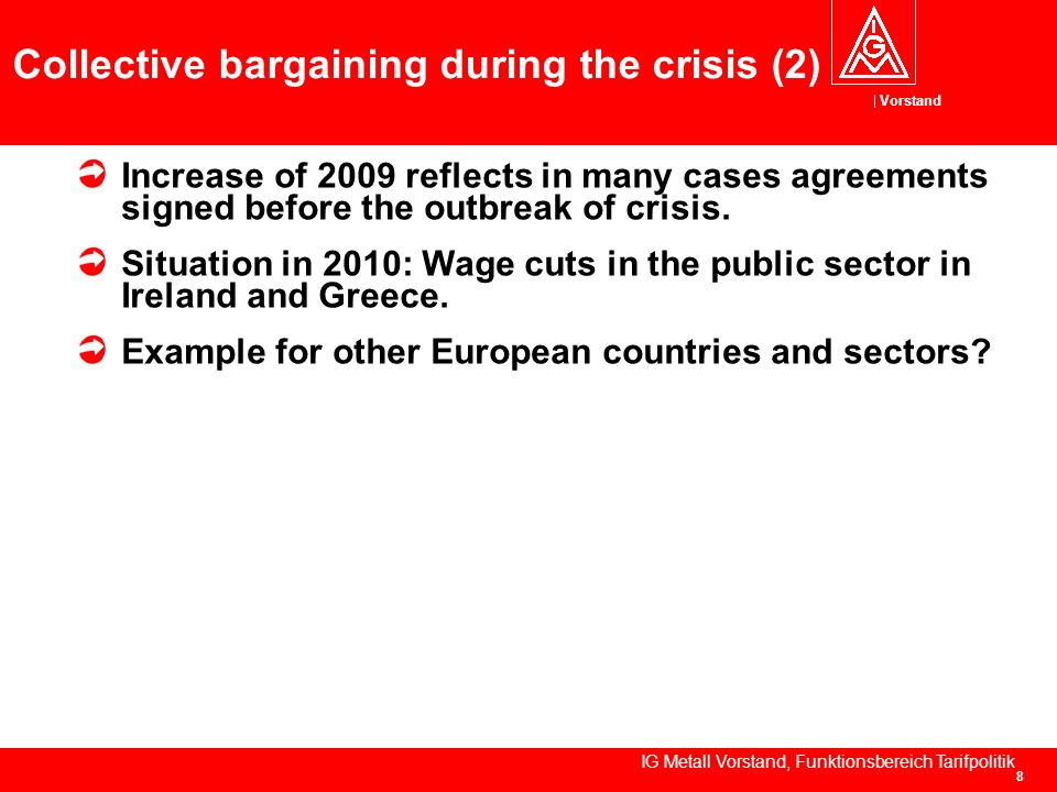 Vorstand IG Metall Vorstand, Funktionsbereich Tarifpolitik 8 Collective bargaining during the crisis (2) Increase of 2009 reflects in many cases agree