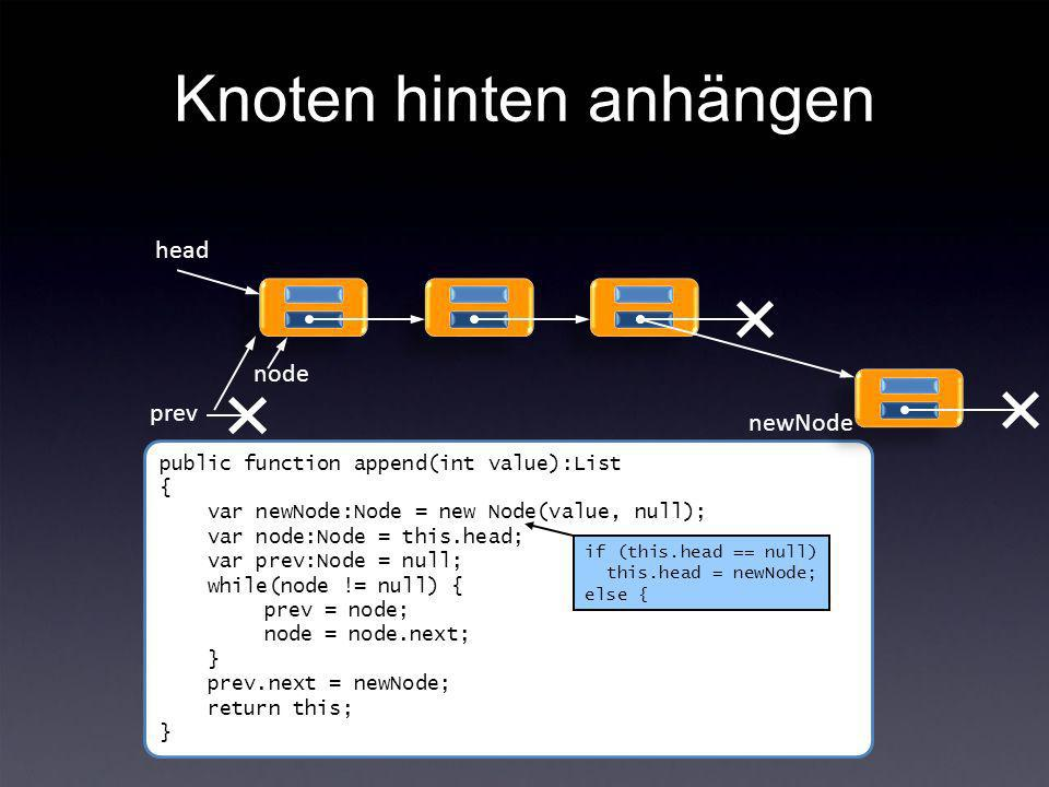 Knoten hinten anhängen head public function append(int value):List { var newNode:Node = new Node(value, null); var node:Node = this.head; var prev:Nod