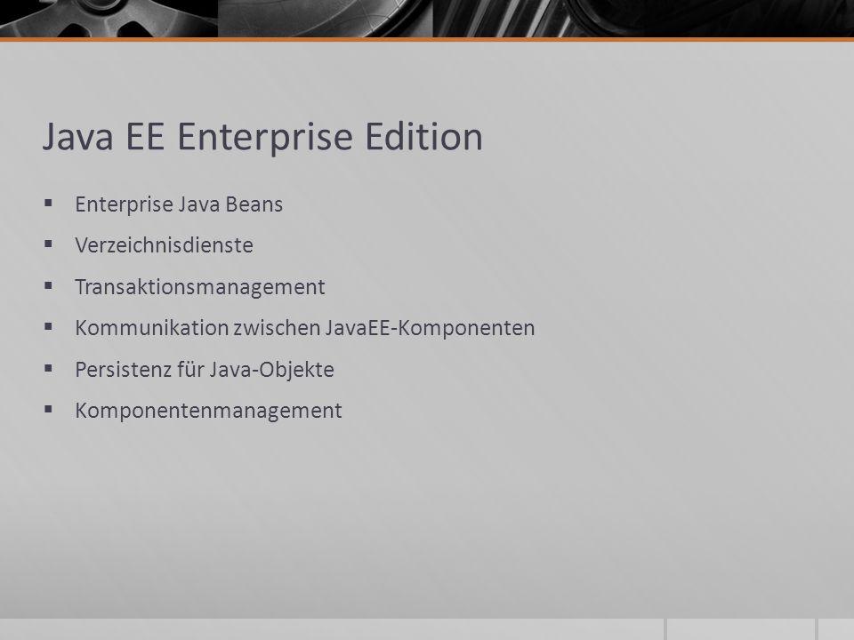 Java EE Enterprise Edition Enterprise Java Beans Verzeichnisdienste Transaktionsmanagement Kommunikation zwischen JavaEE-Komponenten Persistenz für Ja