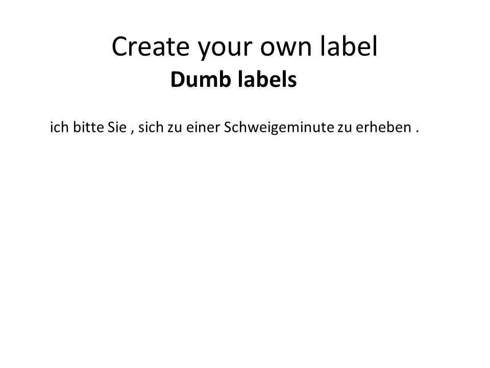Create your own label Dumb labels ich bitte Sie, sich zu einer Schweigeminute zu erheben.